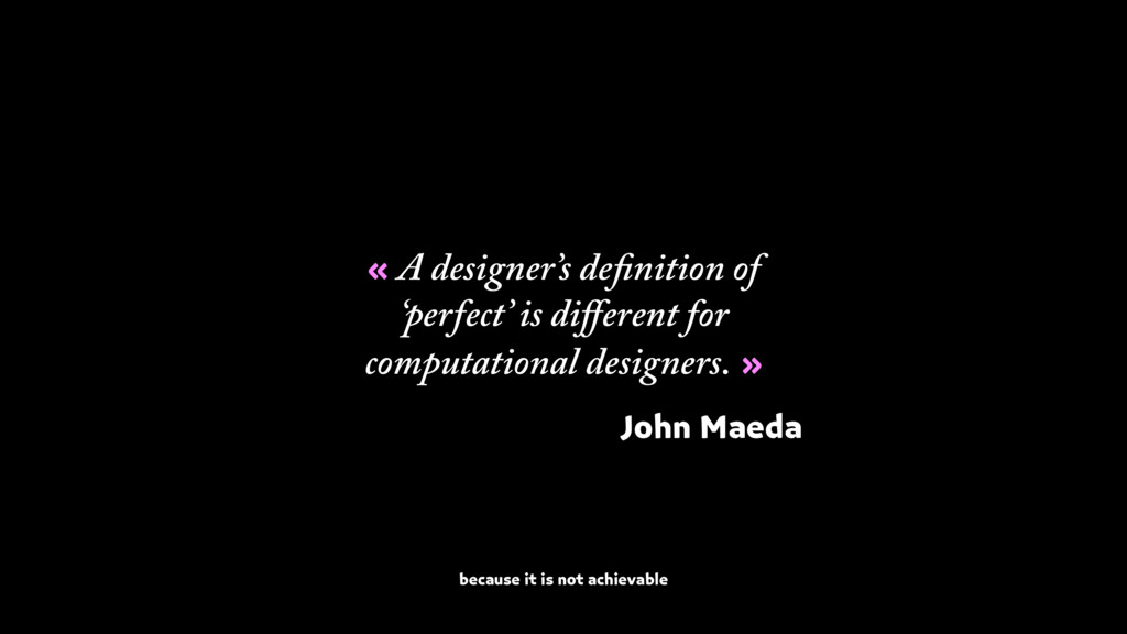 « A designer's definition of 'perfect' is differ...