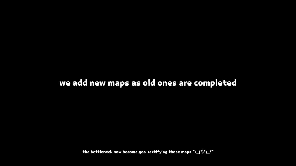 we add new maps as old ones are completed the b...