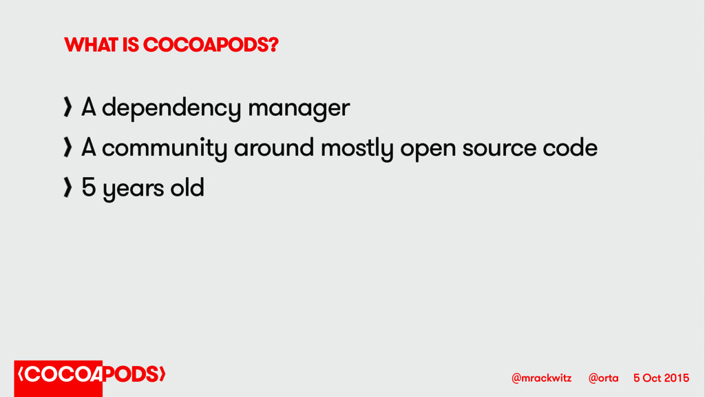 5 Oct 2015 @orta @mrackwitz WHAT IS COCOAPODS? ...