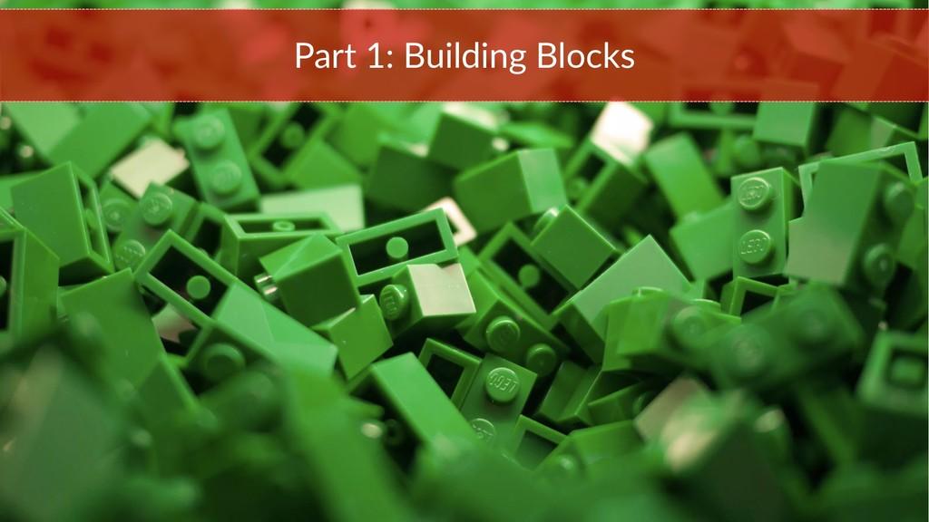 Part 1: Building Blocks