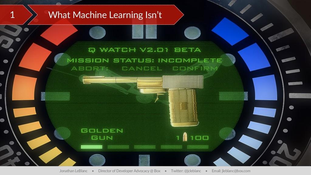 1 What Machine Learning Isn't Jonathan LeBlanc ...