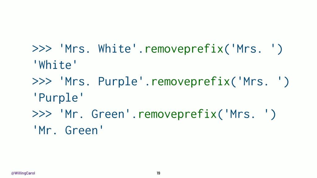@WillingCarol 19 >>> 'Mrs. White'.removeprefix(...