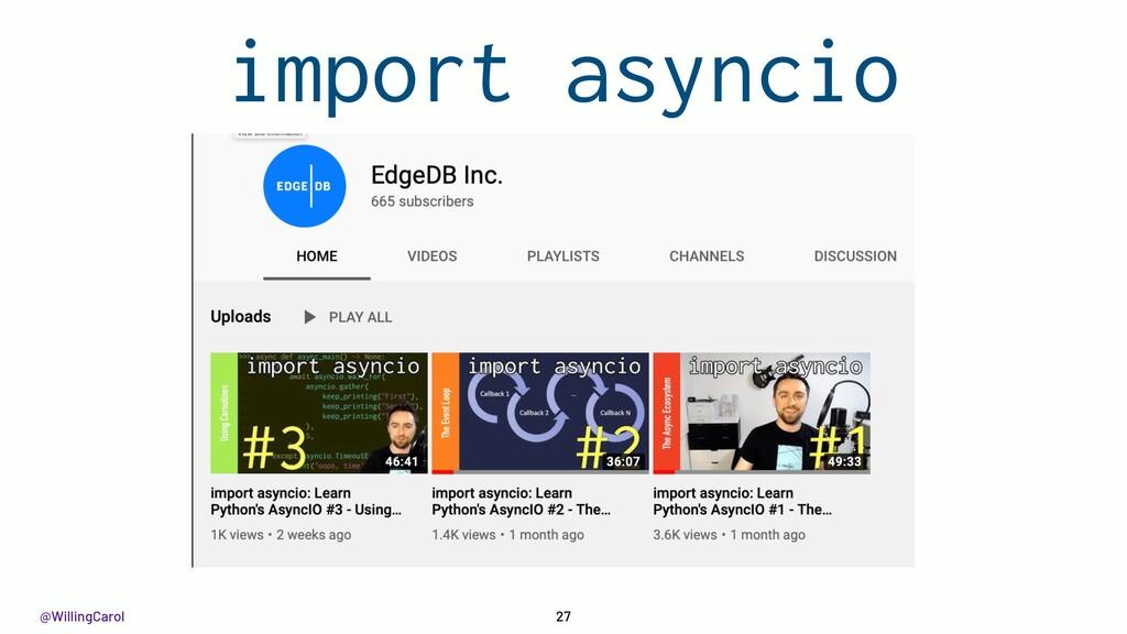 @WillingCarol 27 import asyncio