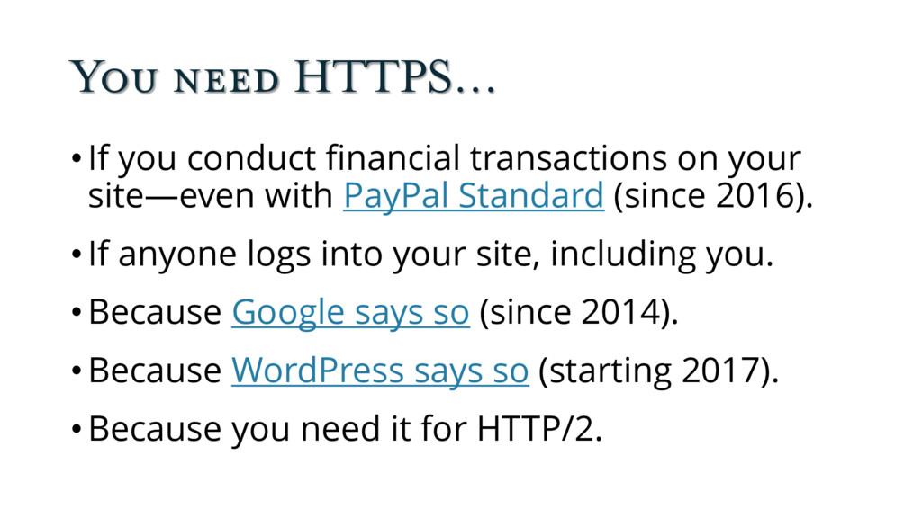 You need HTTPS… •If you conduct financial trans...