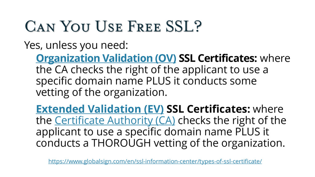 Can You Use Free SSL? Yes, unless you need: Org...