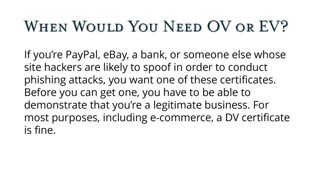 When Would You Need OV or EV? If you're PayPal,...