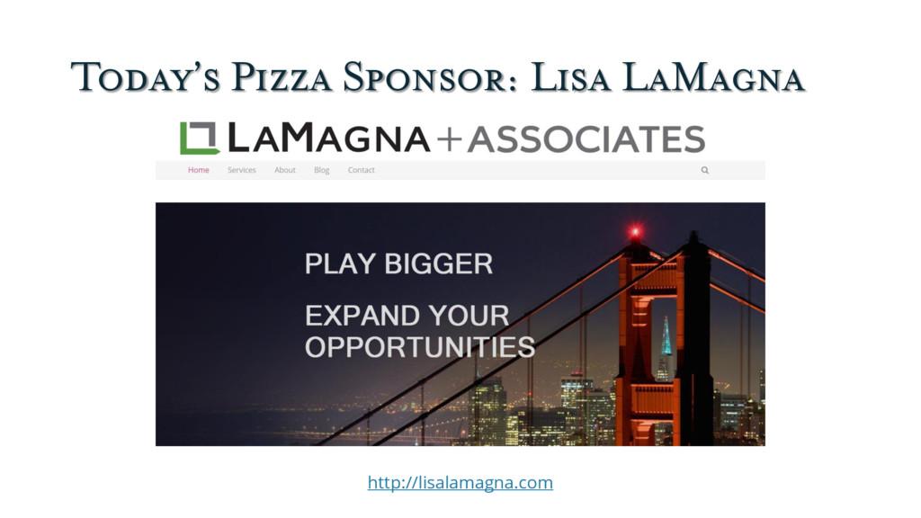 Today's Pizza Sponsor: Lisa LaMagna http://lisa...