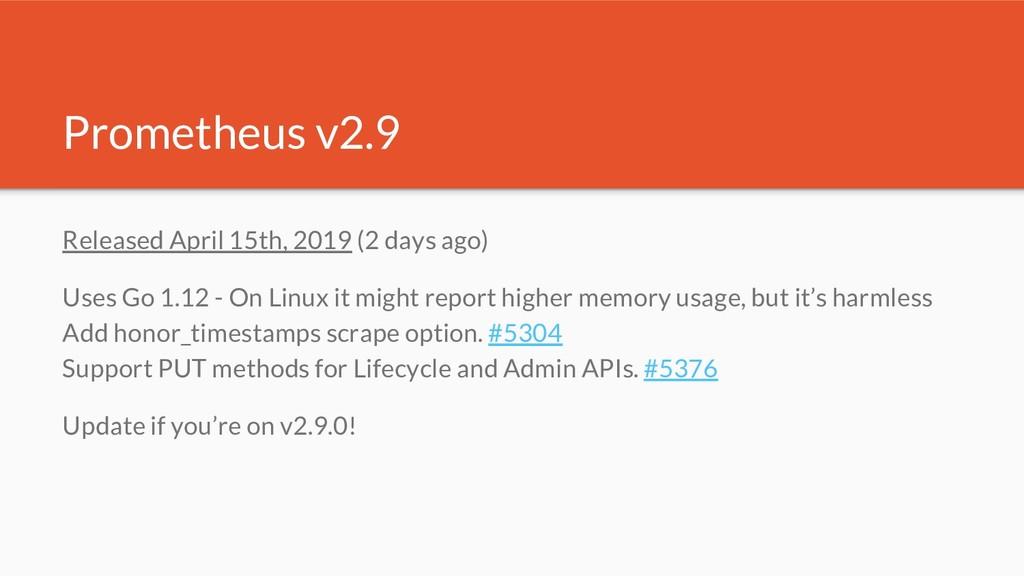Prometheus v2.9 Released April 15th, 2019 (2 da...