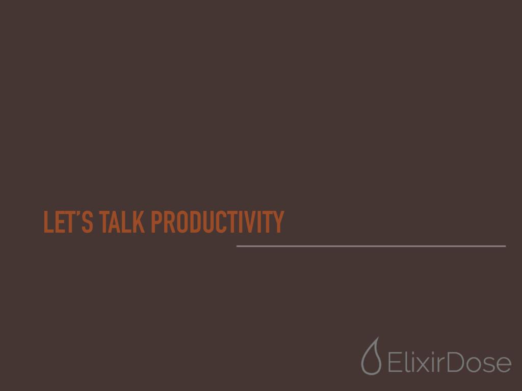LET'S TALK PRODUCTIVITY