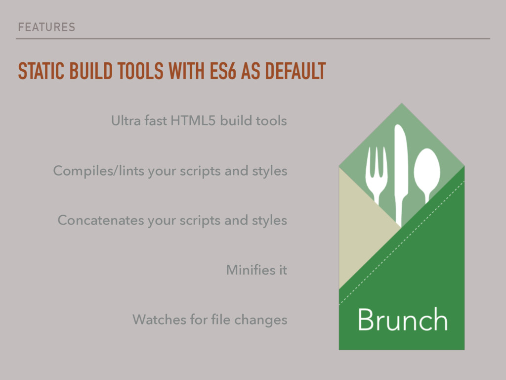 FEATURES STATIC BUILD TOOLS WITH ES6 AS DEFAULT...