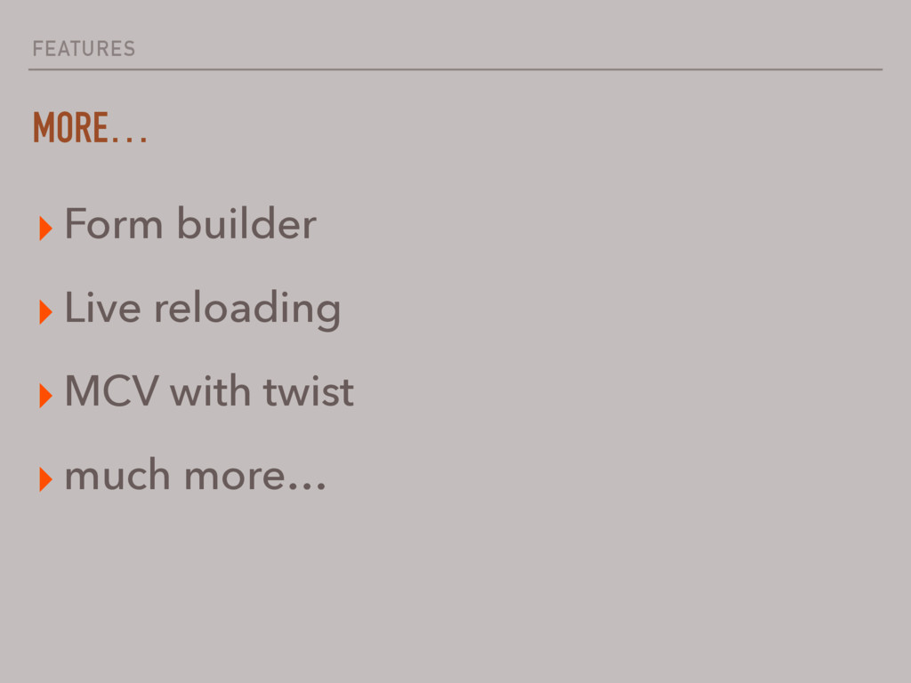 FEATURES MORE… ▸ Form builder ▸ Live reloading ...