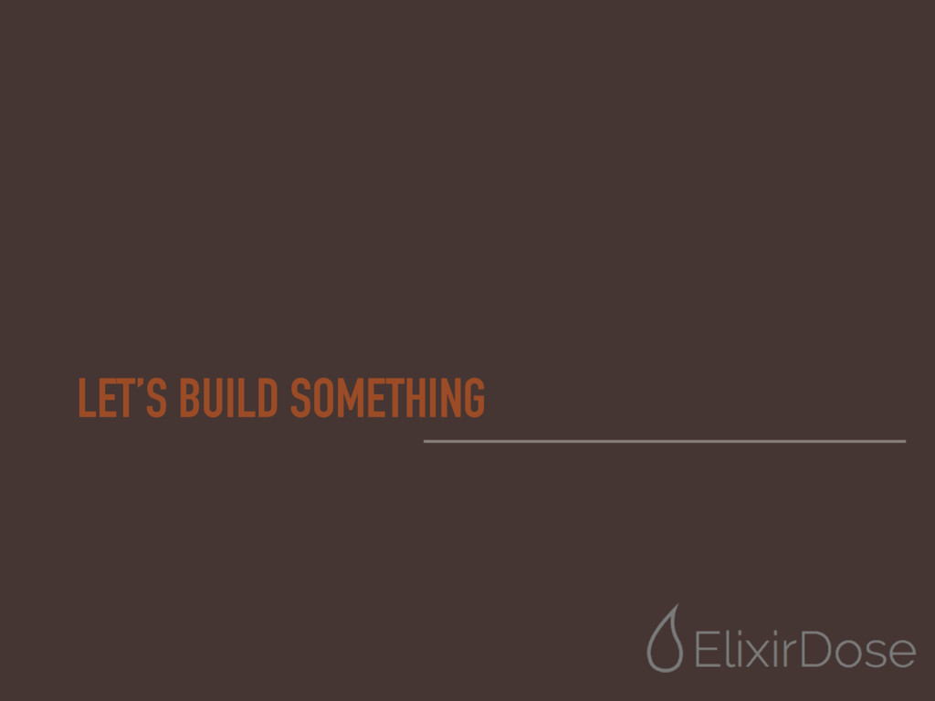 LET'S BUILD SOMETHING