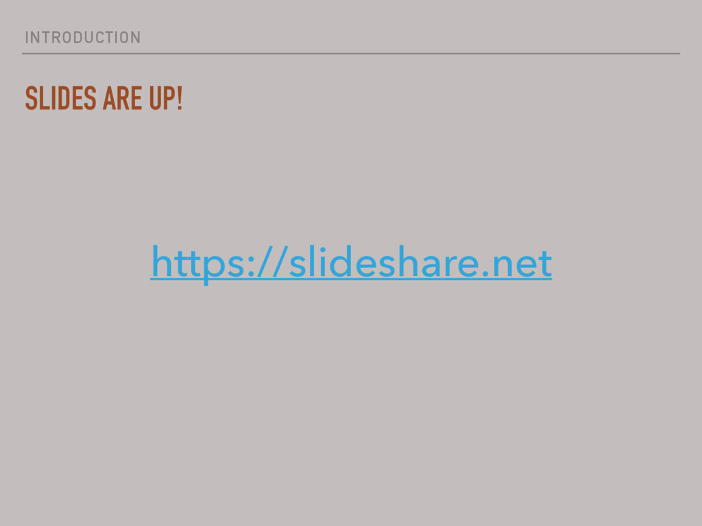 INTRODUCTION SLIDES ARE UP! https://slideshare....