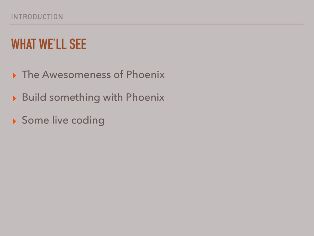 INTRODUCTION WHAT WE'LL SEE ▸ The Awesomeness o...