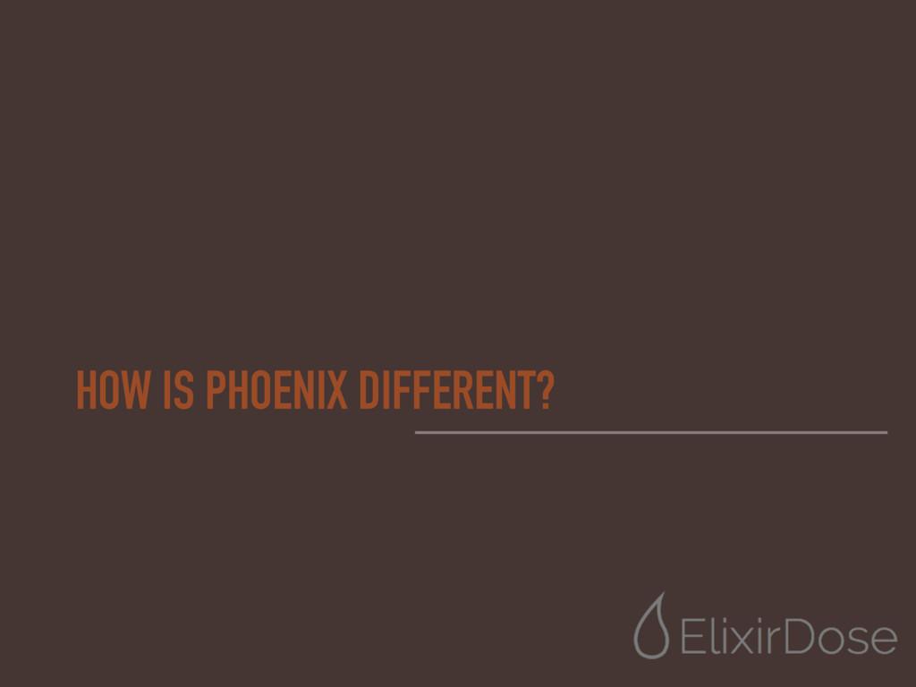 HOW IS PHOENIX DIFFERENT?