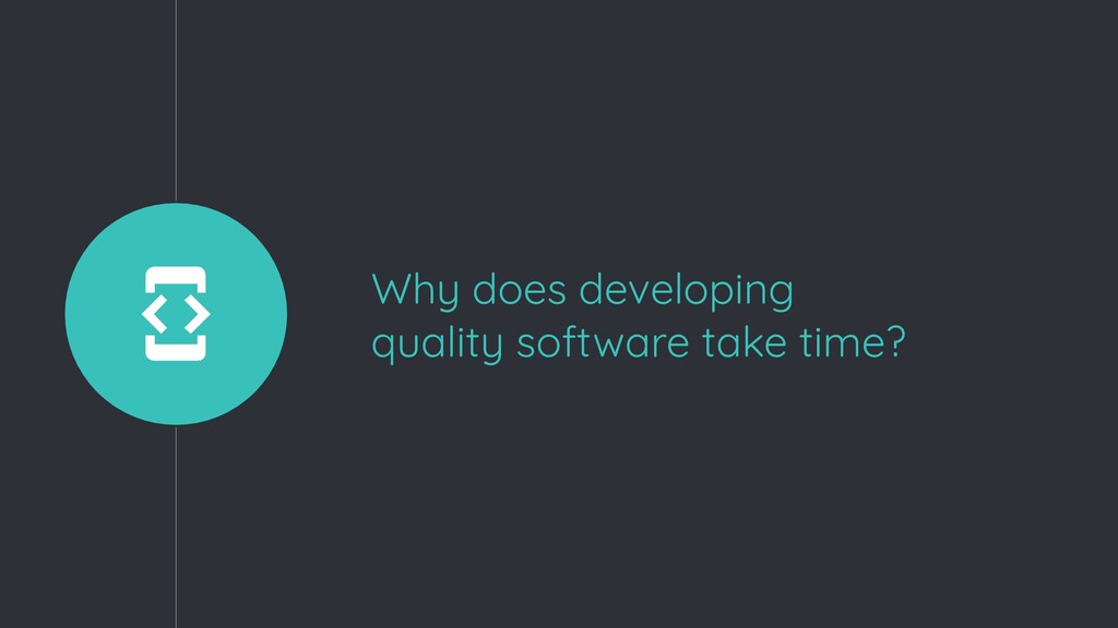 Why does developing quality software take time?