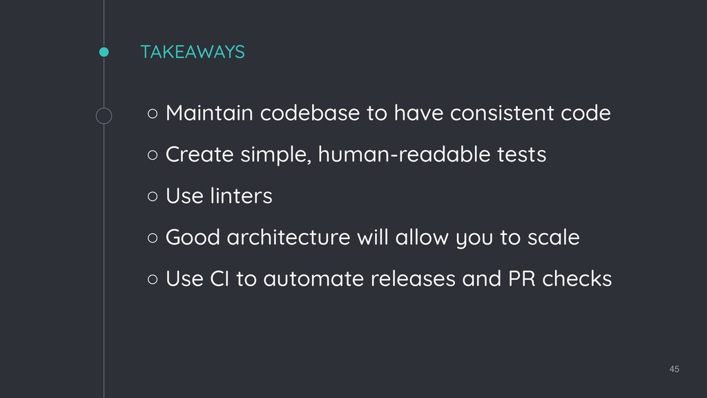 TAKEAWAYS ◦ Maintain codebase to have consisten...