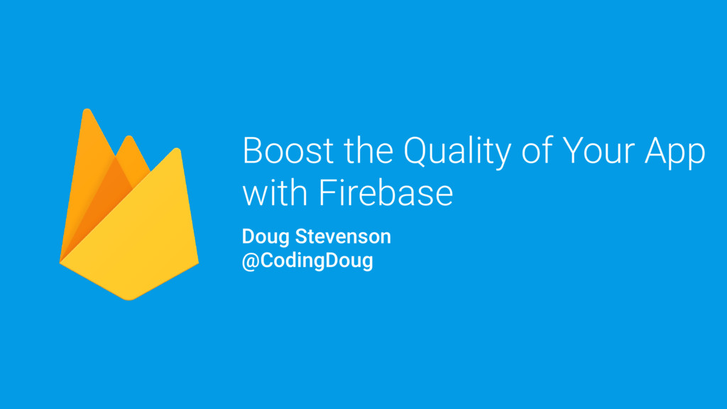 Boost the Quality of Your App with Firebase Dou...