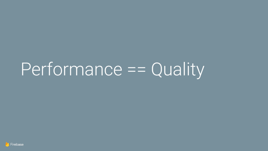 Performance == Quality