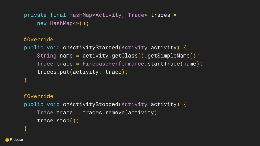 private final HashMap<Activity, Trace> traces =...