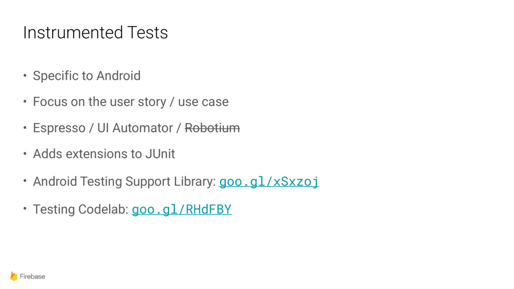 Instrumented Tests • Specific to Android • Focu...