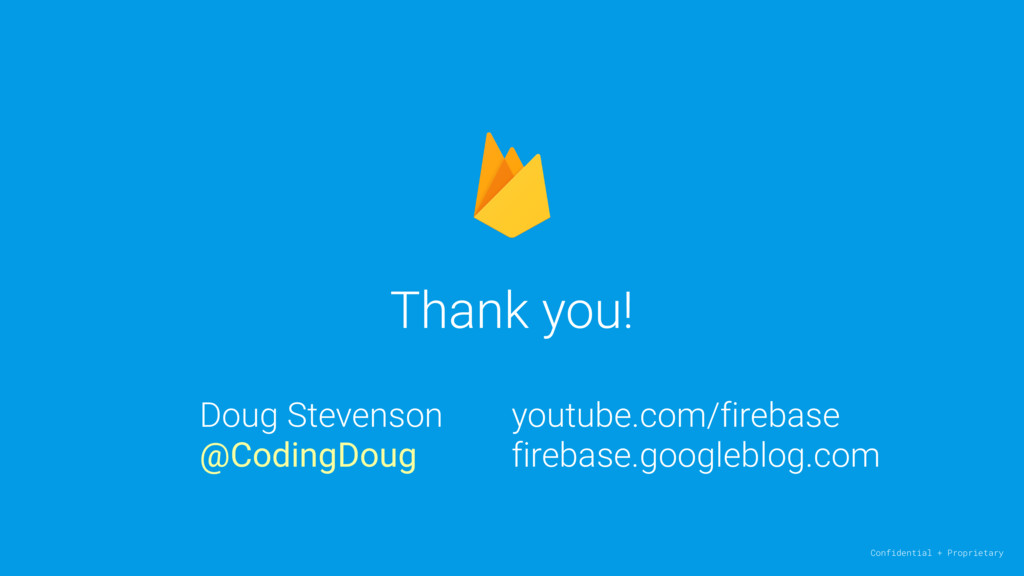 Thank you! Confidential + Proprietary Doug Stev...