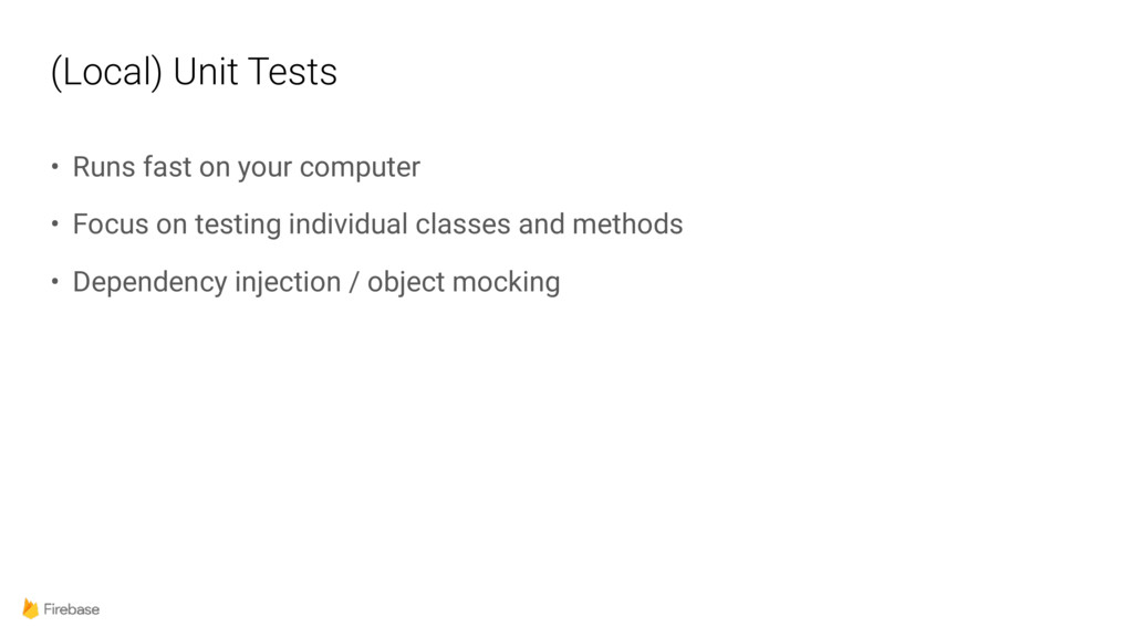 (Local) Unit Tests • Runs fast on your computer...