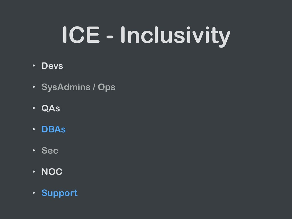 ICE - Inclusivity • Devs   • SysAdmins / Ops   ...