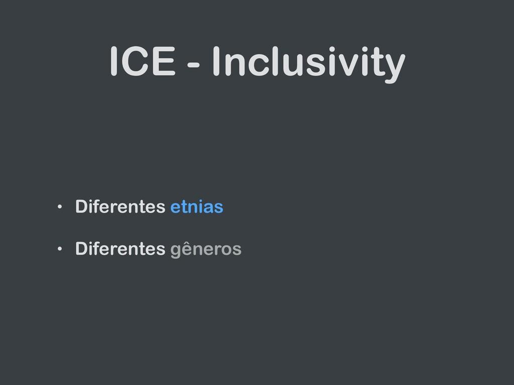 ICE - Inclusivity • Diferentes etnias   • Difer...
