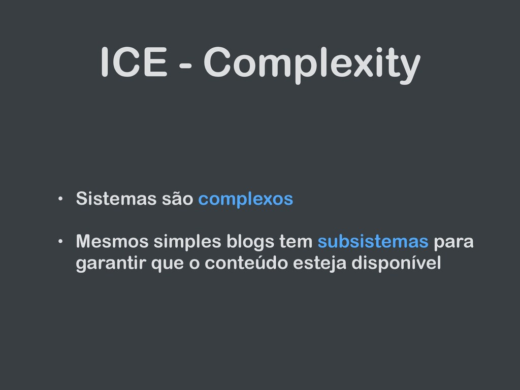 ICE - Complexity • Sistemas são complexos   • M...