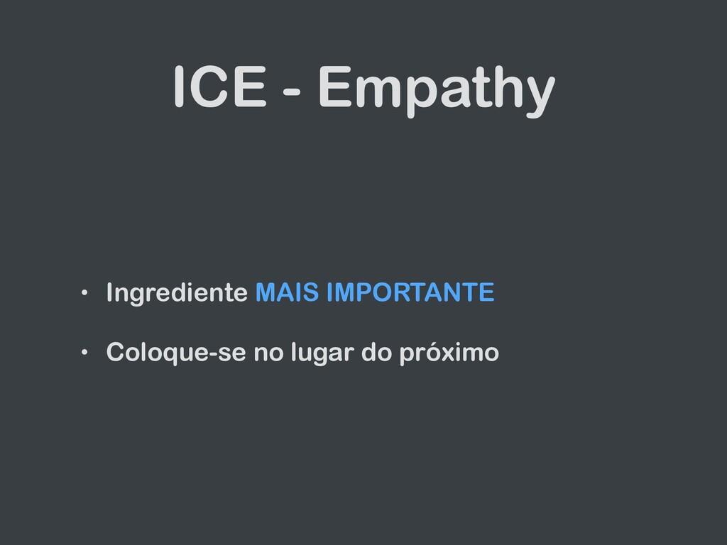 ICE - Empathy • Ingrediente MAIS IMPORTANTE   •...
