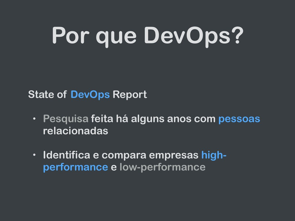 Por que DevOps? State of DevOps Report   • Pesq...