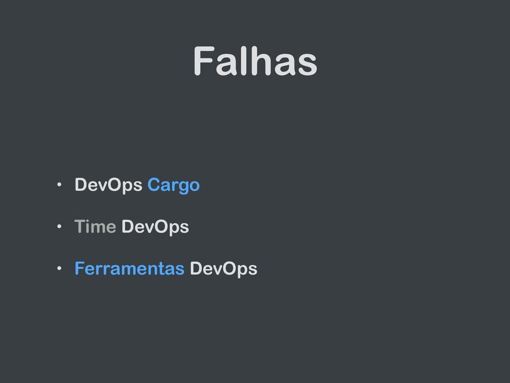 Falhas • DevOps Cargo   • Time DevOps   • Ferra...