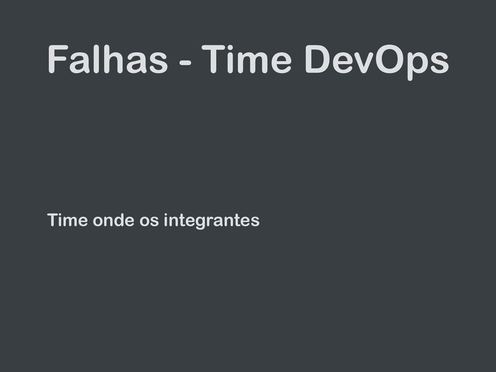 Falhas - Time DevOps Time onde os integrantes