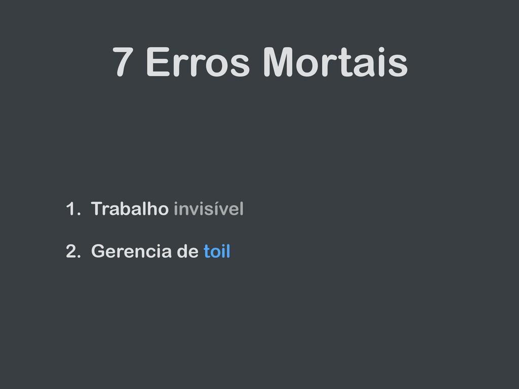 7 Erros Mortais 1. Trabalho invisível   2. Gere...