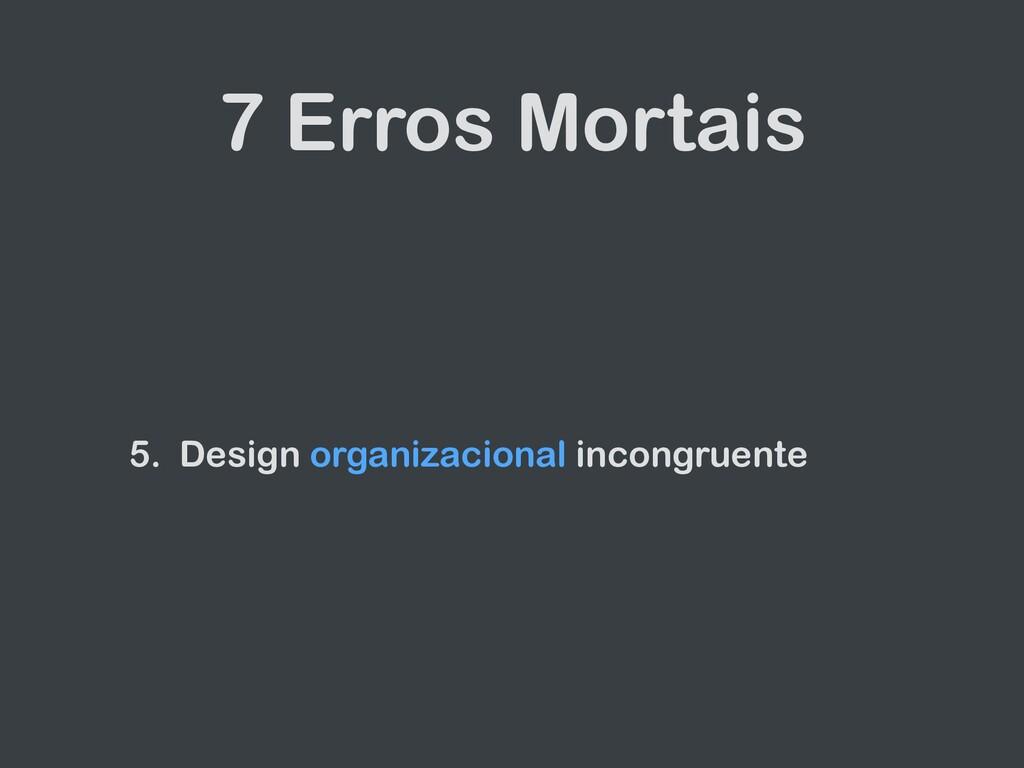 7 Erros Mortais 5. Design organizacional incong...