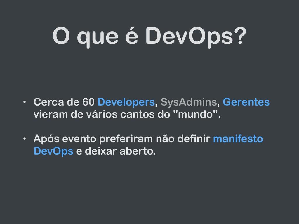 O que é DevOps? • Cerca de 60 Developers, SysAd...