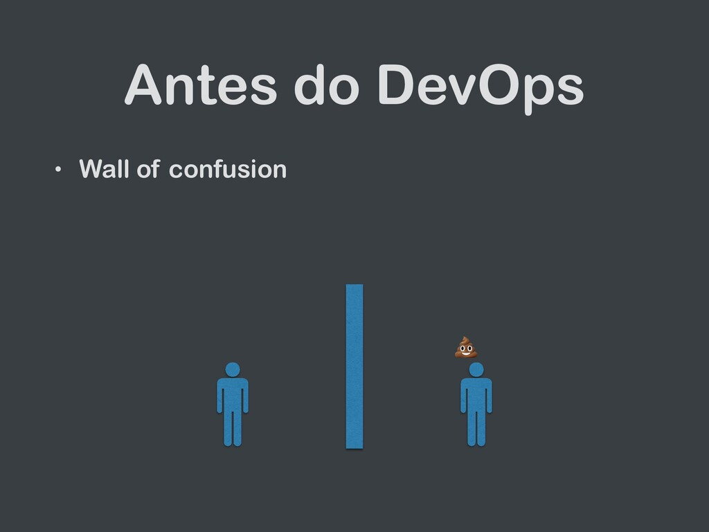 Antes do DevOps • Wall of confusion   💩