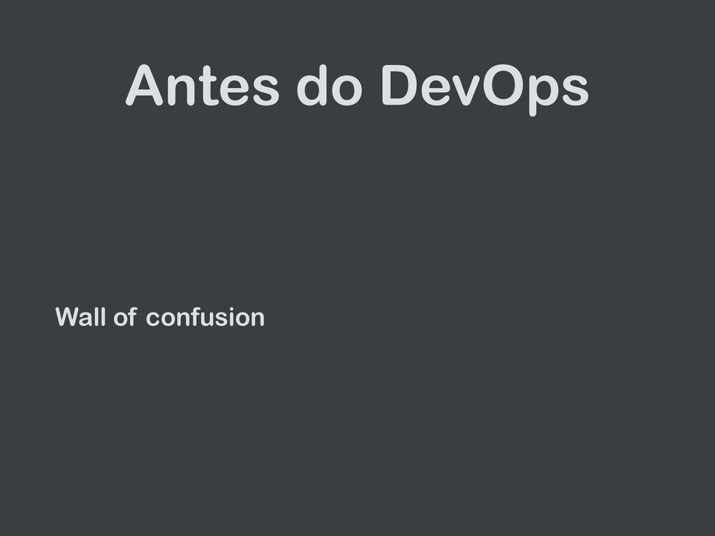 Antes do DevOps Wall of confusion