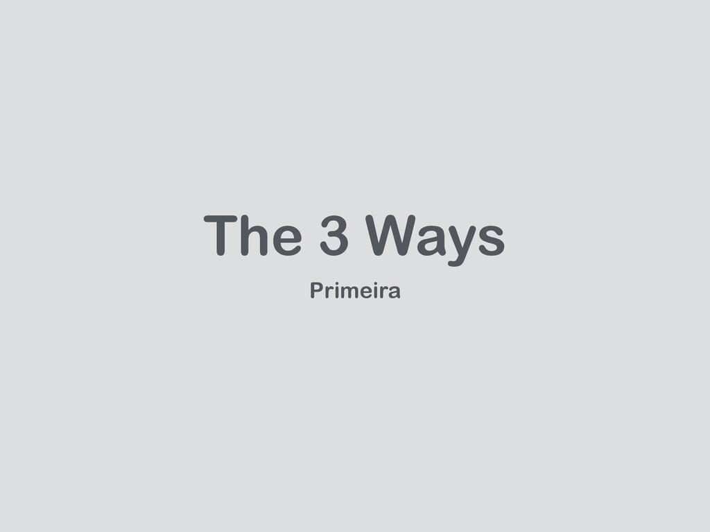 The 3 Ways Primeira