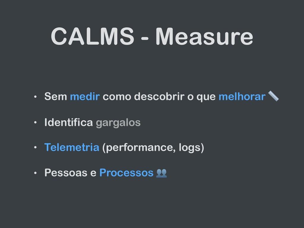 CALMS - Measure • Sem medir como descobrir o qu...