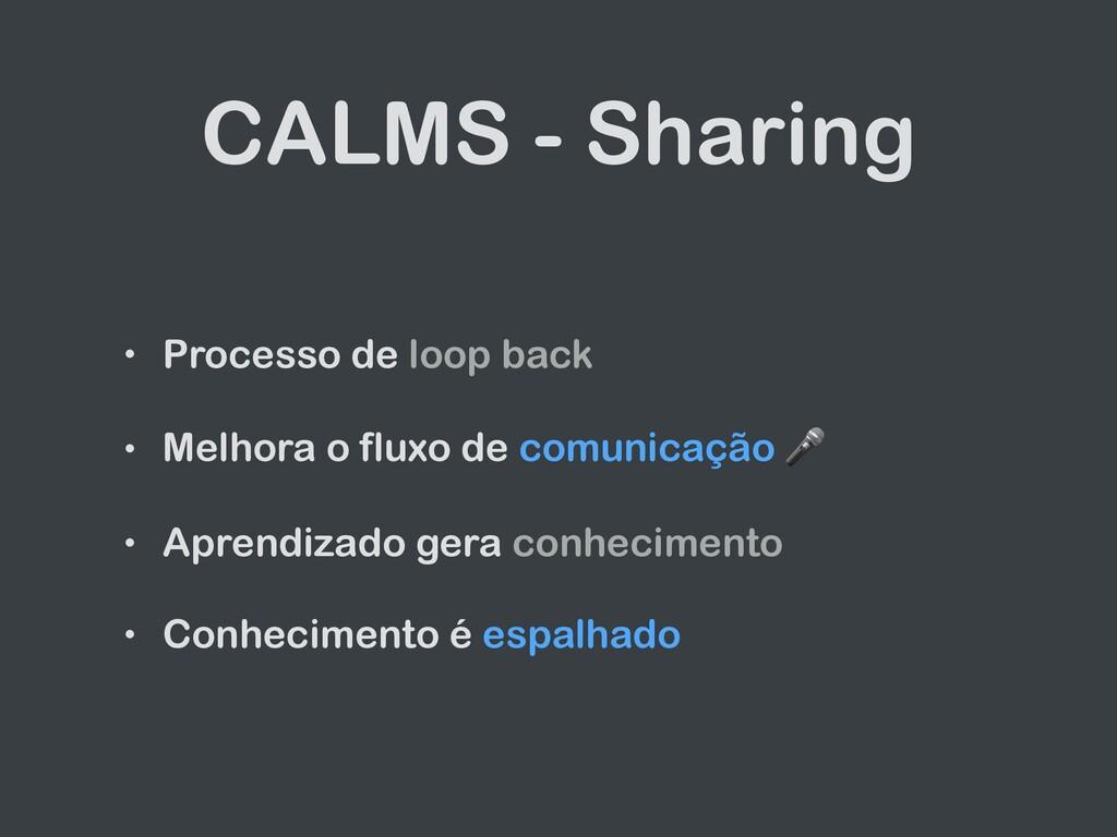 CALMS - Sharing • Processo de loop back   • Mel...