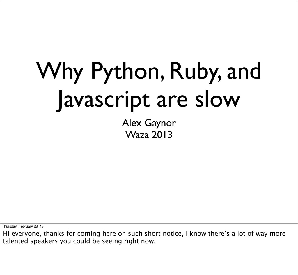 Why Python, Ruby, and Javascript are slow Alex ...
