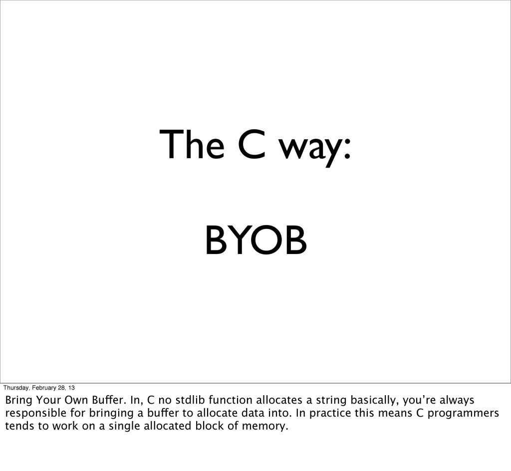 The C way: BYOB Thursday, February 28, 13 Bring...
