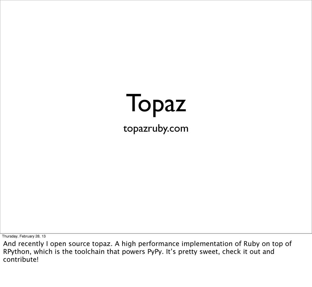 Topaz topazruby.com Thursday, February 28, 13 A...