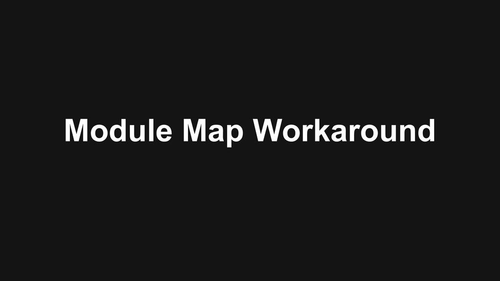 Module Map Workaround