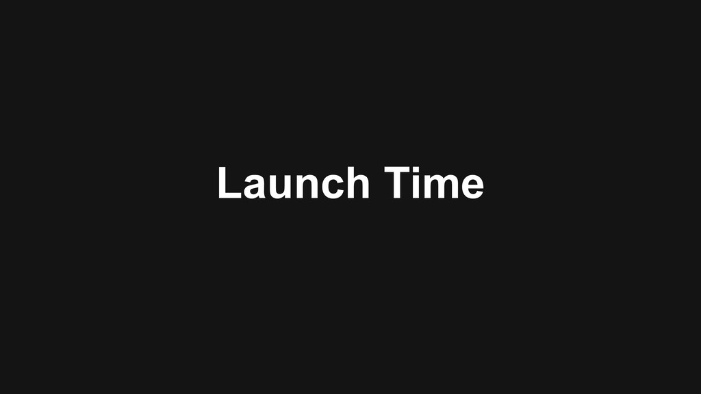 Launch Time