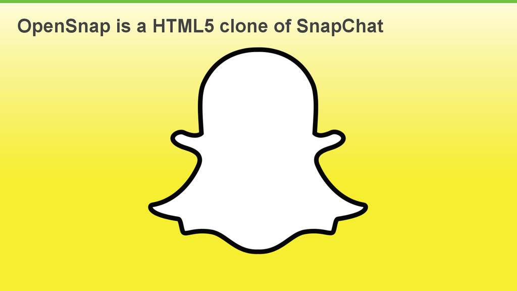 2 OpenSnap is a HTML5 clone of SnapChat