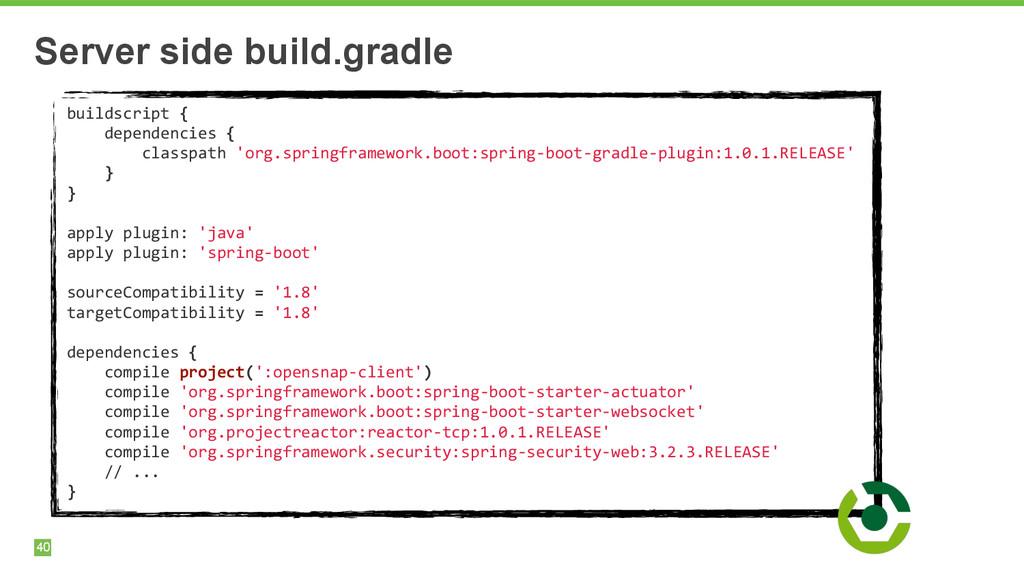 40 Server side build.gradle buildscript { ...