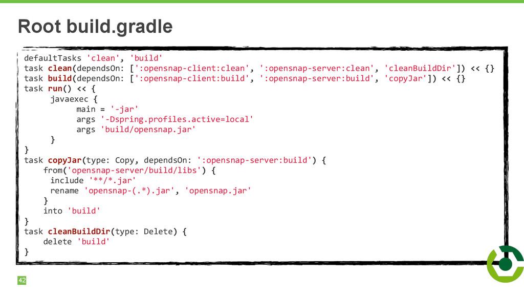 42 Root build.gradle defaultTasks 'clean',...